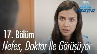 Nefes, doktor ile görüşüyor - Sen Anlat Karadeniz 17. Bölüm