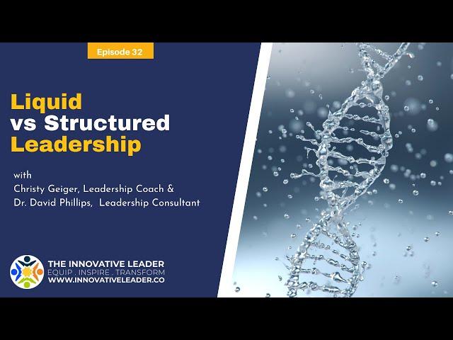 TILP #32: Liquid or Structured Leadership