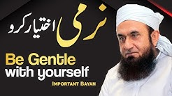 Be Gentle with Yourself - Narmi Ikhtiar Kro Molana Tariq Jameel Latest bayan 11 November 2020