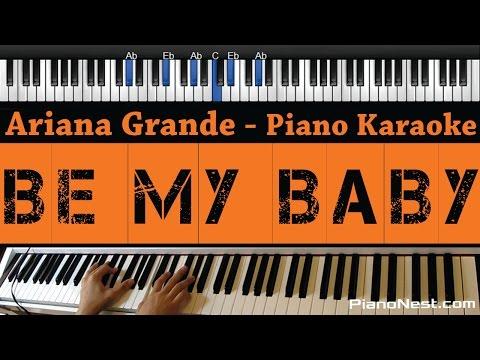 Ariana Grande - Be My Baby - Piano Karaoke / Sing Along