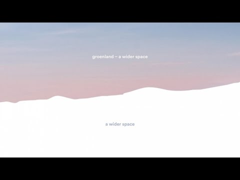 Groenland - A Wider Space (audio)