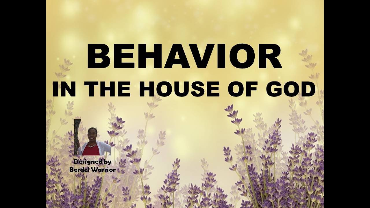 Behaviour in the House of God