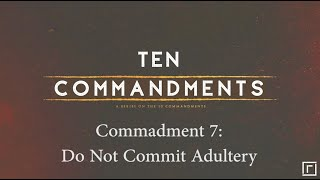 Commandment 7: Do Not Commit Adultery