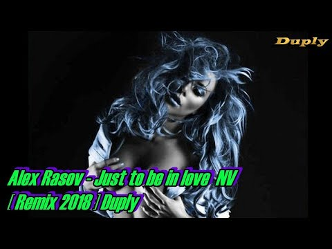Alex Rasov - Just to be in love NV  [ HQ Remix 2018 ] Duply