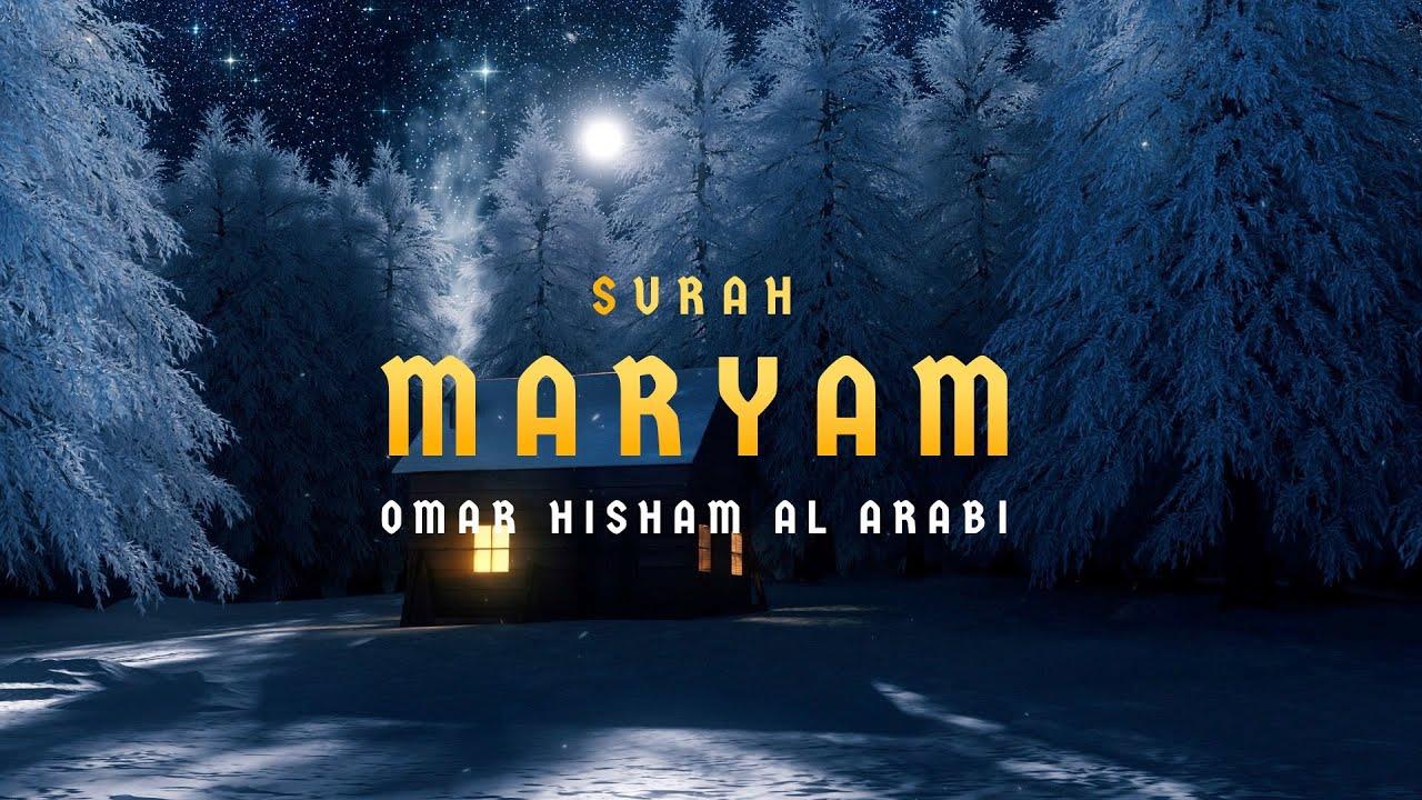 Download Surah Maryam (Be Heaven) سورة مريم  Omar Hisham Al Arabi
