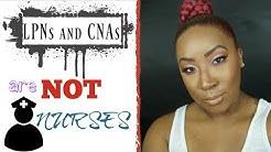 LPNs and CNAs are NOT Nurses| Mean Nurses