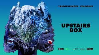 Triggerfinger - Upstairs Box [Colossus]