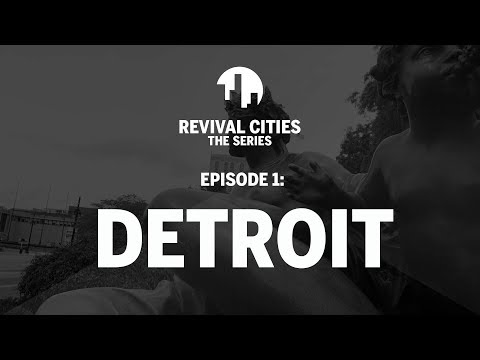 Detroit: Revival Cities 'The Series'