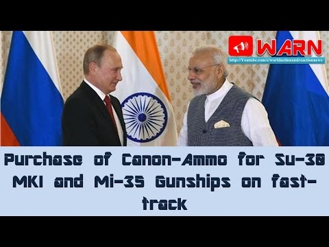 Purchase of Canon-Ammo for Su-30 MKI and Mi-35 Gunships on fast-track