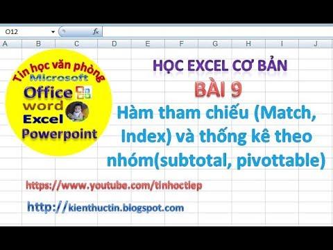 Học Excel – Bài 9: Hàm tham chiếu Match, Index và thống kê theo nhóm subtotal, pivottable