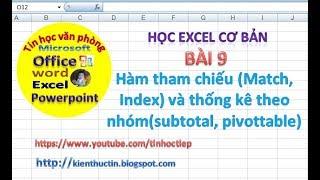 Học Excel - Bài 9: Hàm tham chiếu Match, Index và thống kê theo nhóm subtotal, pivottable