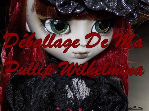 Déballage De Ma Pullip Wilhelmina