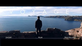 Voyage - Short film about Travelling. Perú, Bolivia, Brasil, Uruguay