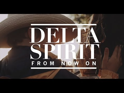 From Now On - Delta Spirit [Official Video]