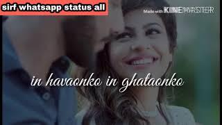 Tum jo keh do to chand taron ko Tod launga main, in hawaon ko in ghataon ko, new whatsapp status