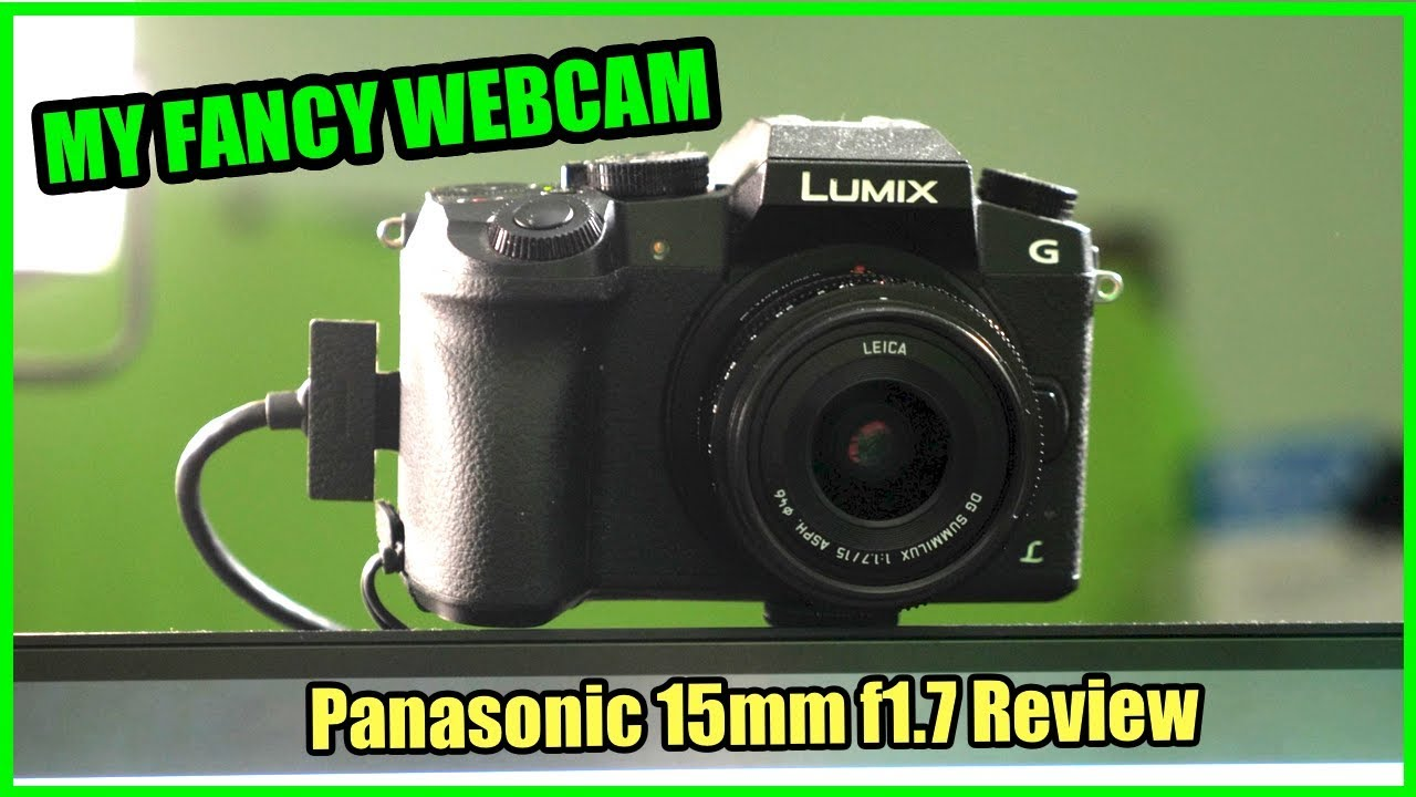 MY FANCY WEBCAM & So Much More! - Panasonic 15mm f1 7 Review