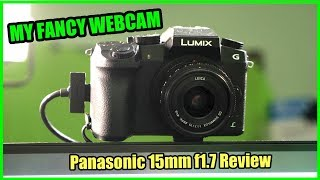 MY FANCY WEBCAM & So Much More! - Panasonic 15mm f1.7 Review