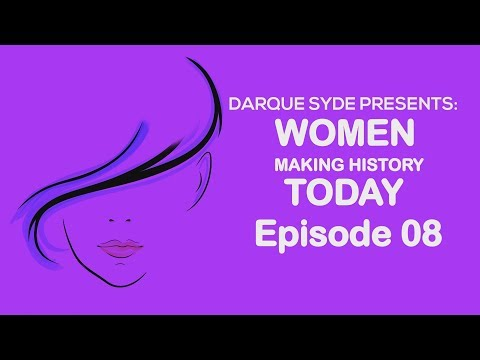 Darque Syde Presents: Women Making History Today - Eps 08