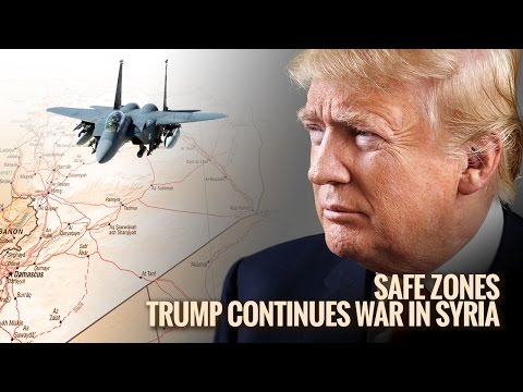 Safe Zones: Trump Continues War in Syria