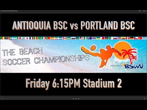 ANTIOQUIA BSC vs PORTLAND BSC - Friday 6:15PM Stadium 2