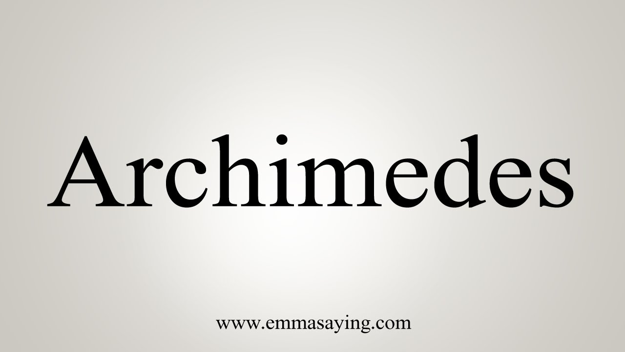 how to pronounce archimedes  how to pronounce archimedes