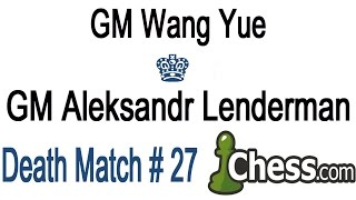 ☠ Wang Yue vs Aleksandr Lenderman Death Match # 27 ☠ 3 Hours of Chess Blitz & Bullet On Chess.com
