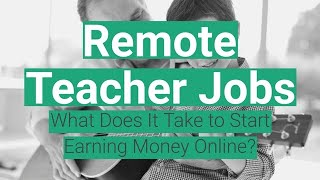 Remote Teacher Jobs: What Does It Take to Start Earning Money Online?