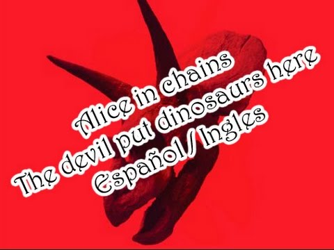 Alice in chains-The devil put dinosaurs here(Español/Ingles)