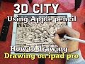 How To Draw a 3d City on iPad Pro Using
