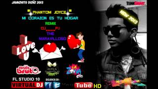 """ MI CORAZON ES TU HOGAR ""  PHANTOM JOYCE  (((REMIX)))  DJ......PJ  THE MARAVILLOSO"