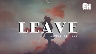 Locu5 ft.Taco Zhang - Leave『原來一切早已是傷害,無奈感情不在 。』【動態歌詞Lyrics】