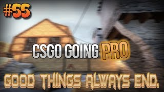 CS:GO - Going Pro Ep. 55 All good things must come to an end.
