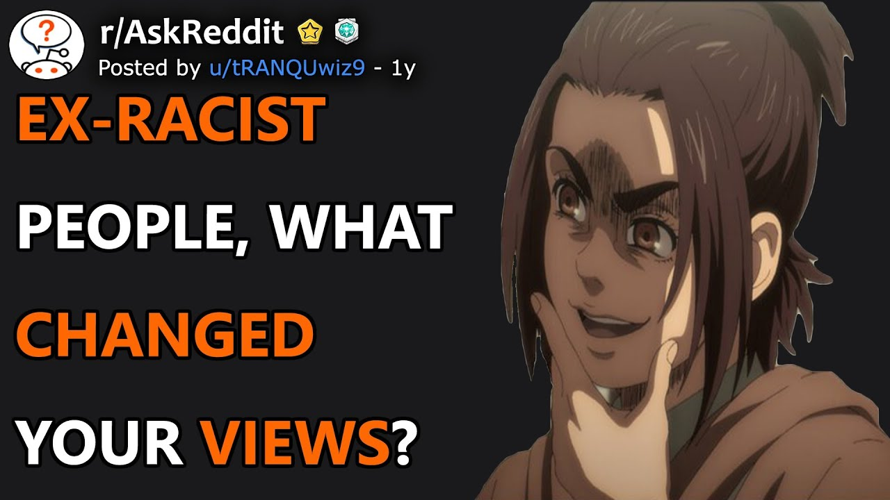 Ex-Racists, What Changed Your Views? (r/AskReddit)