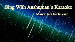 Maiya Teri Jai Jaikaar : Sing With Anshuman's Karaoke