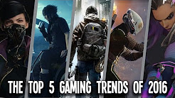 The Top Five Gaming Trends Of 2016