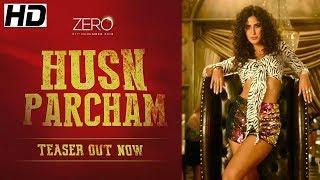 Husn Parcham | Zero Movie Official Song Teaser | Shahrukh Khan, Katrina kaif, Anushka Sharma