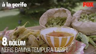 Nefis bamya tempura tarifi! à la şerife 8. Bölüm