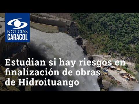 Estudian si hay riesgos en finalización de obras de Hidroituango por embargo a contratista de EPM