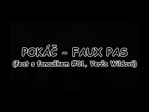 POKÁČ - FAUX PAS (feat s fanouškem #01, Verča Wildová)   TEXT   Pavel Kozler