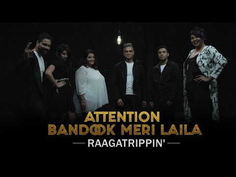 Attention | Bandook Meri Laila | Mashup Cover | A Cappella | RaagaTrippin'