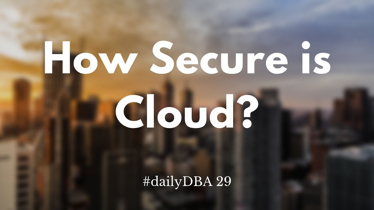 How Secure is Cloud? | #dailyDBA 29