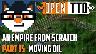 OpenTTD - An Empire from Scratch :: Moving Oil [Part 15]