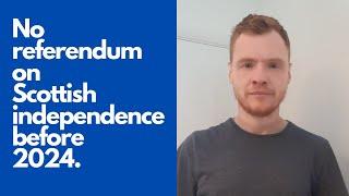 No referendum on Scottish independence before 2024.