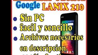 Eliminar Cuenta Google Lanix 210 SIN PC 100% Efectivo.