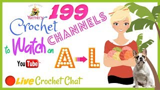 199 FABULOUS Crochet Channels To Watch on YouTube (A to L)!