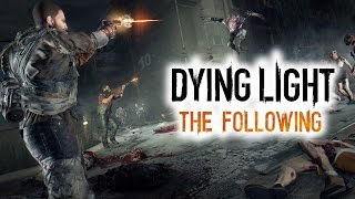 Dying Light: The Following DLC New Trailer!  The Story and Characters