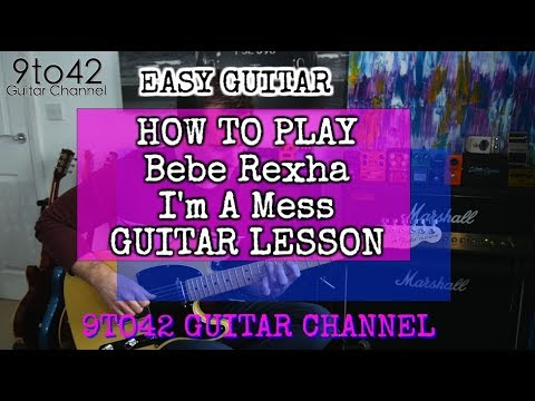 How to Play Bebe Rexha - I'm A Mess GUITAR LESSON