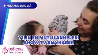 Bahçeci Tüp Bebek- Yılın En Mutlu Anneleri- Show TV Ana Haber