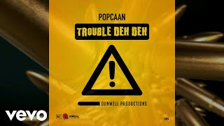 Popcaan - Trouble Deh Deh (Official Audio)