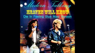Modern Talking - Heaven Will Know  (Die In Feelings Blue Version)